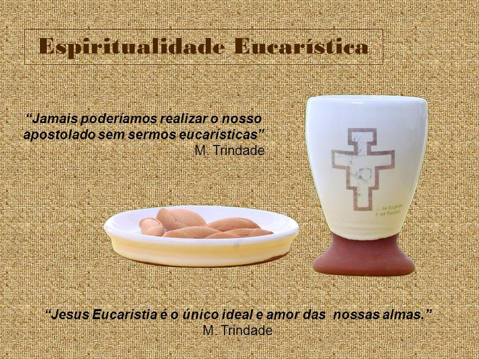 Espiritualidade Eucarística Jamais poderíamos realizar o nosso apostolado sem sermos eucarísticas M. Trindade Jesus Eucaristia é o único ideal e amor