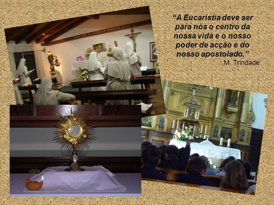A Eucaristia deve ser para nós o centro da nossa vida e o nosso poder de acção e do nosso apostolado. M. Trindade