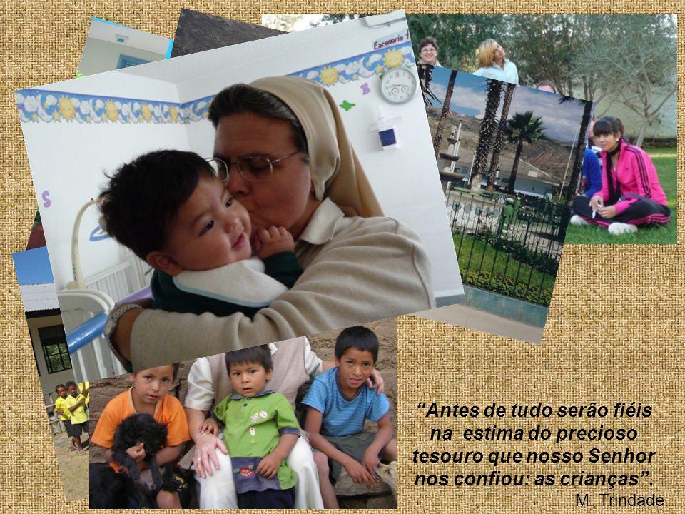 Antes de tudo serão fiéis na estima do precioso tesouro que nosso Senhor nos confiou: as crianças. M. Trindade