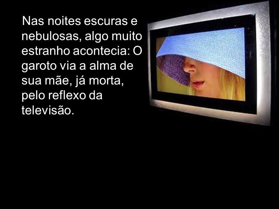 Nas noites escuras e nebulosas, algo muito estranho acontecia: O garoto via a alma de sua mãe, já morta, pelo reflexo da televisão.