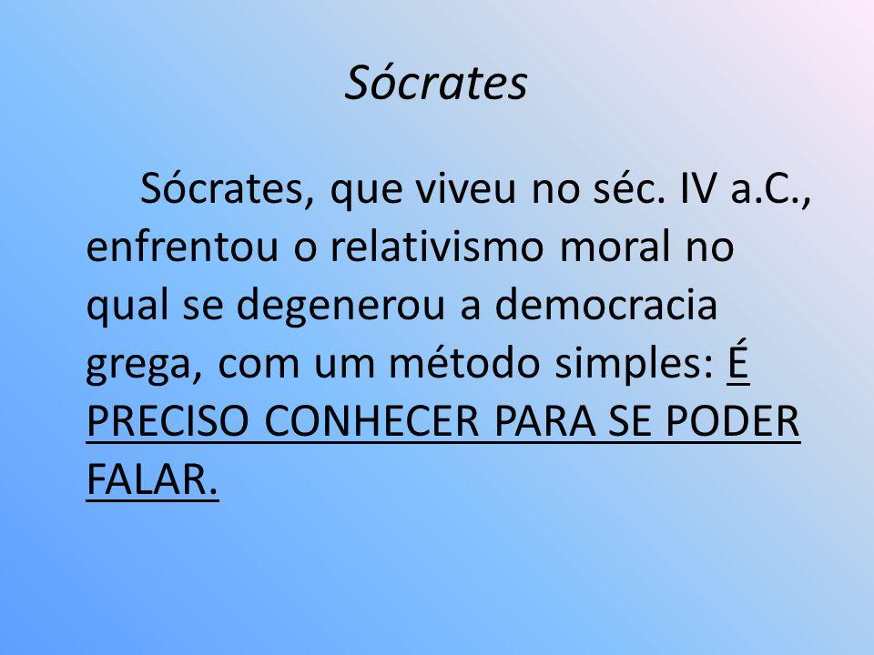 Sócrates Sócrates, que viveu no séc. IV a.C., enfrentou o relativismo moral no qual se degenerou a democracia grega, com um método simples: É PRECISO