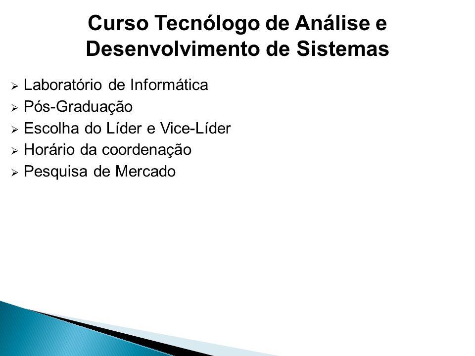 Laboratório de Informática Pós-Graduação Escolha do Líder e Vice-Líder Horário da coordenação Pesquisa de Mercado Curso Tecnólogo de Análise e Desenvolvimento de Sistemas