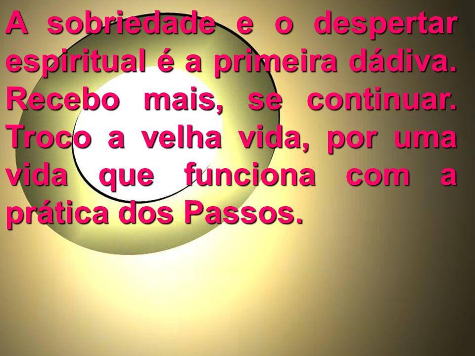 A sobriedade e o despertar espiritual é a primeira dádiva.
