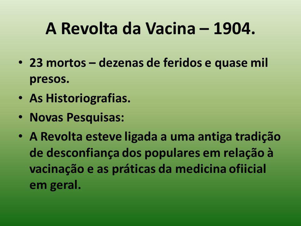 A Revolta da Vacina – 1904.23 mortos – dezenas de feridos e quase mil presos.