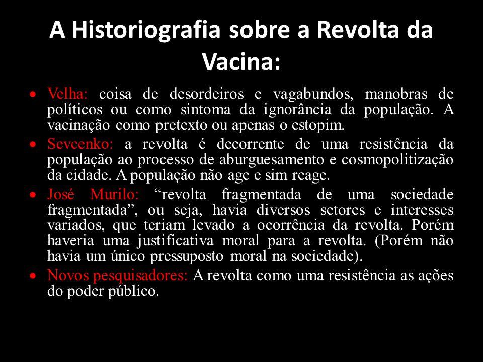 A Historiografia sobre a Revolta da Vacina: Velha: coisa de desordeiros e vagabundos, manobras de políticos ou como sintoma da ignorância da população.