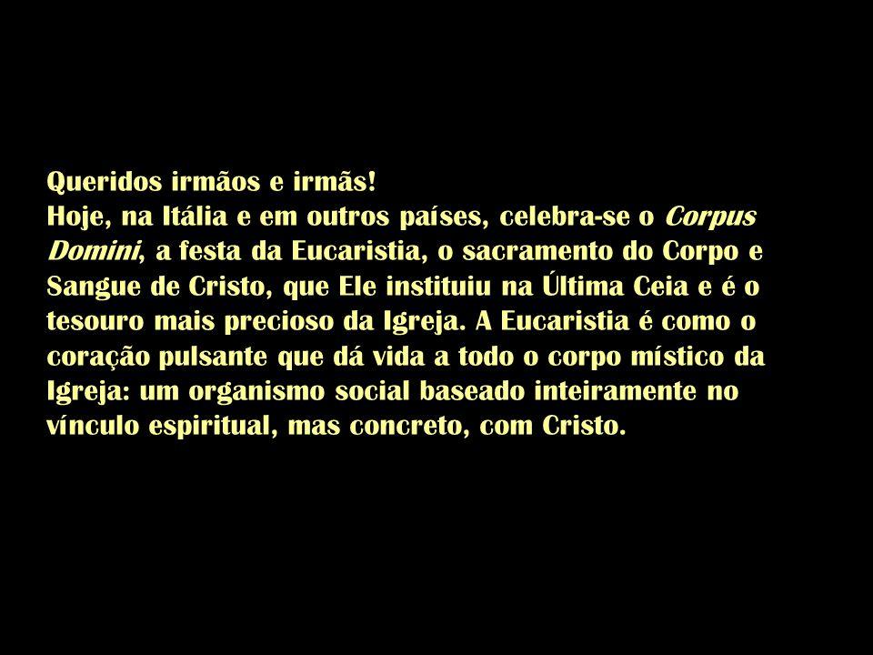 Queridos irmãos e irmãs! Hoje, na Itália e em outros países, celebra-se o Corpus Domini, a festa da Eucaristia, o sacramento do Corpo e Sangue de Cris