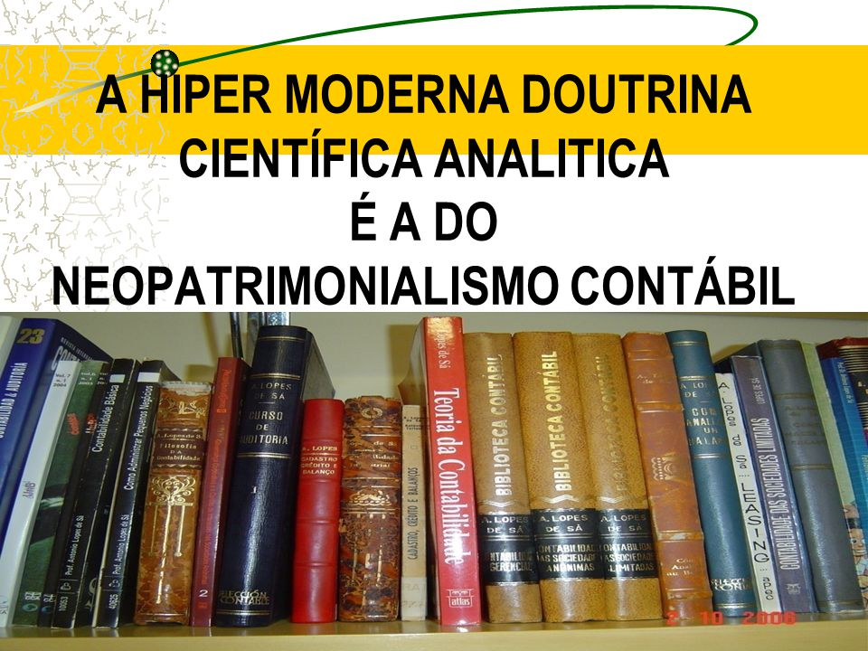 A HIPER MODERNA DOUTRINA CIENTÍFICA ANALITICA É A DO NEOPATRIMONIALISMO CONTÁBIL