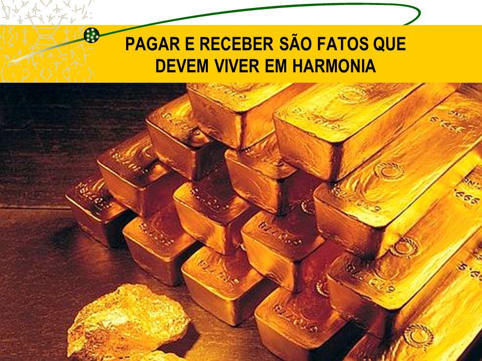 PAGAR E RECEBER SÃO FATOS QUE DEVEM VIVER EM HARMONIA