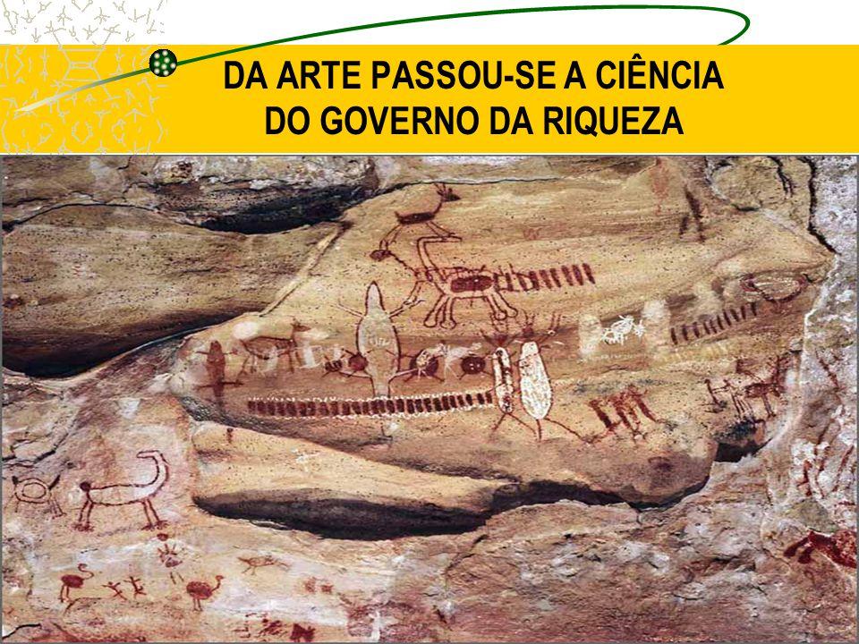 DA ARTE PASSOU-SE A CIÊNCIA DO GOVERNO DA RIQUEZA