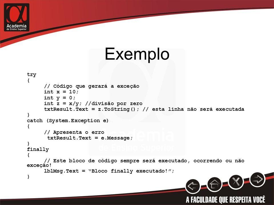 Exemplo try { // Código que gerará a exceção int x = 10; int y = 0; int z = x/y; //divisão por zero txtResult.Text = z.ToString(); // esta linha não s