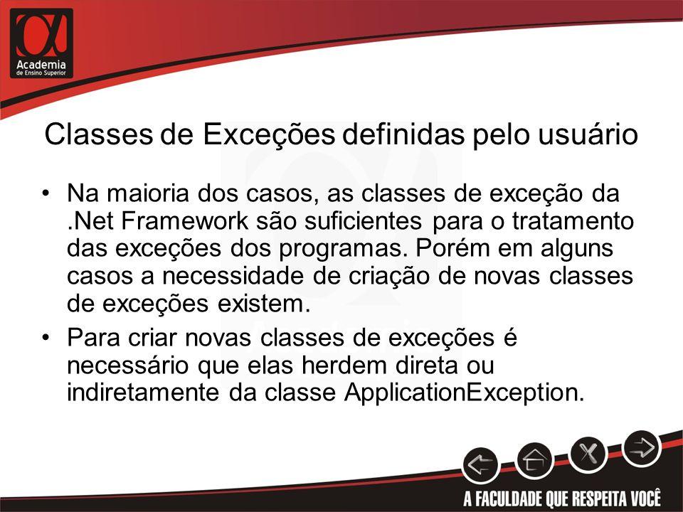 Classes de Exceções definidas pelo usuário Na maioria dos casos, as classes de exceção da.Net Framework são suficientes para o tratamento das exceções