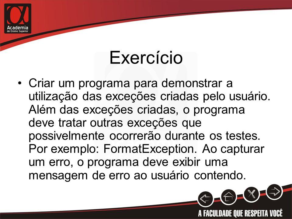 Exercício Criar um programa para demonstrar a utilização das exceções criadas pelo usuário. Além das exceções criadas, o programa deve tratar outras e