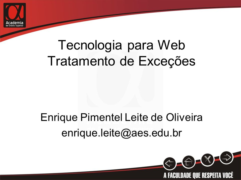 Tecnologia para Web Tratamento de Exceções Enrique Pimentel Leite de Oliveira enrique.leite@aes.edu.br