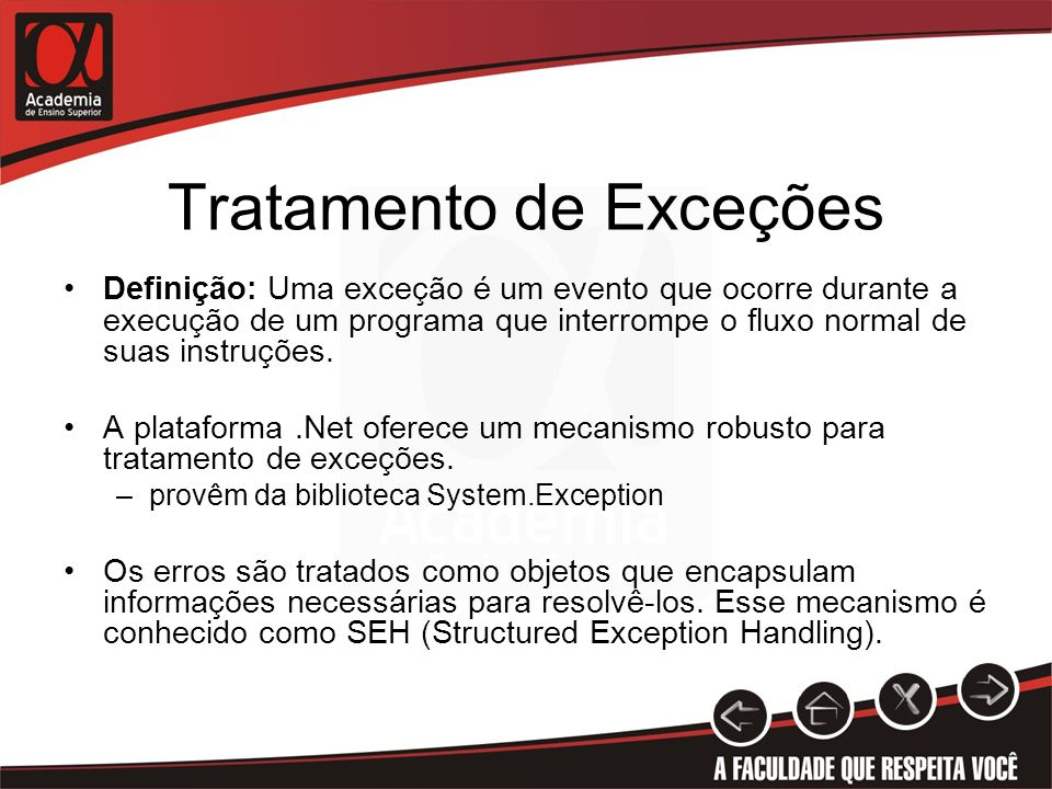 Exemplo using System; namespace RaizQuadradaTest { class NumeroNegativoException: ApplicationException { public NumeroNegativoException(): base( Operação inválida para número negativo) { } public NumeroNegativoException(string msg): base( msg) { } public NumeroNegativoException(string msg, Exception inner): base(msg, inner) { }