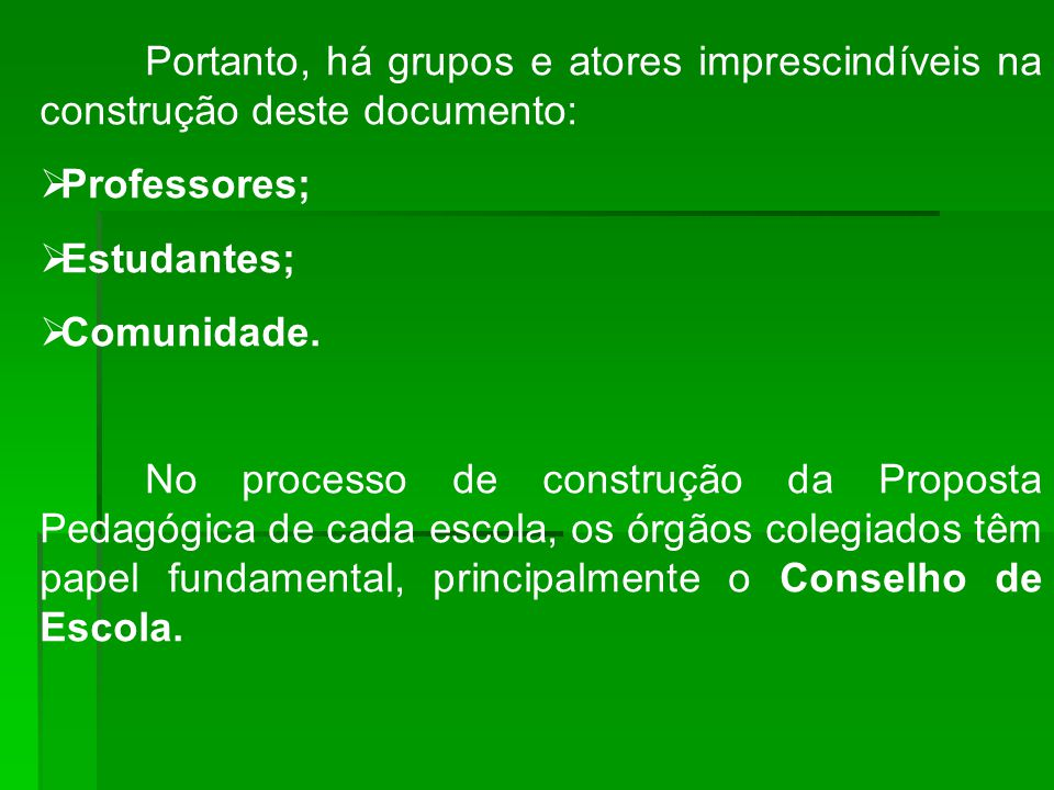 Portanto, há grupos e atores imprescindíveis na construção deste documento: Professores; Estudantes; Comunidade.