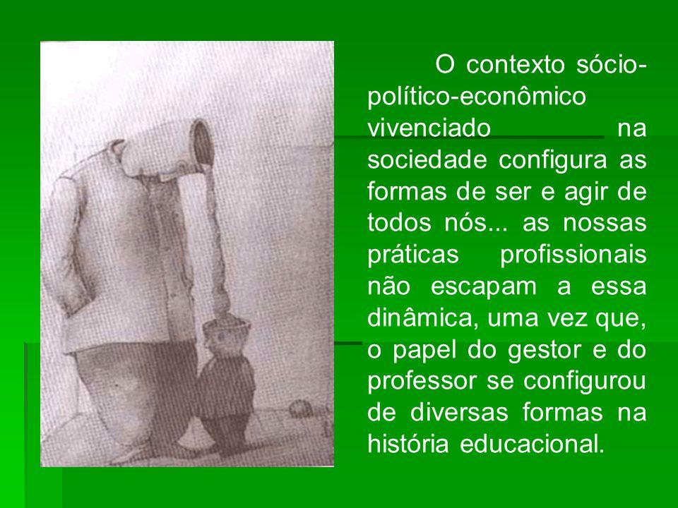 O contexto sócio- político-econômico vivenciado na sociedade configura as formas de ser e agir de todos nós...