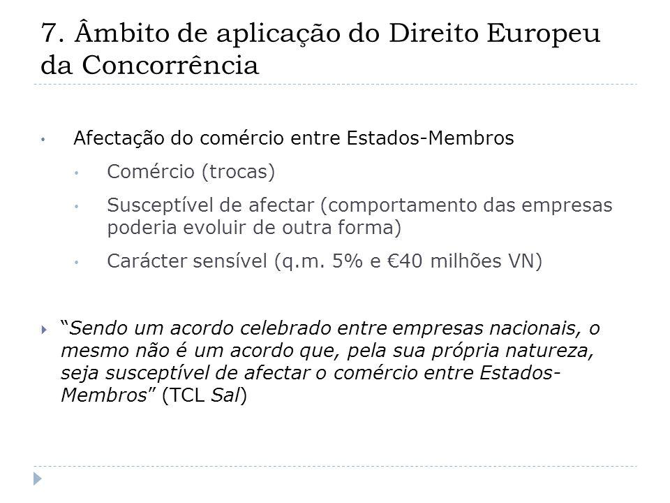7. Âmbito de aplicação do Direito Europeu da Concorrência Afectação do comércio entre Estados-Membros Comércio (trocas) Susceptível de afectar (compor
