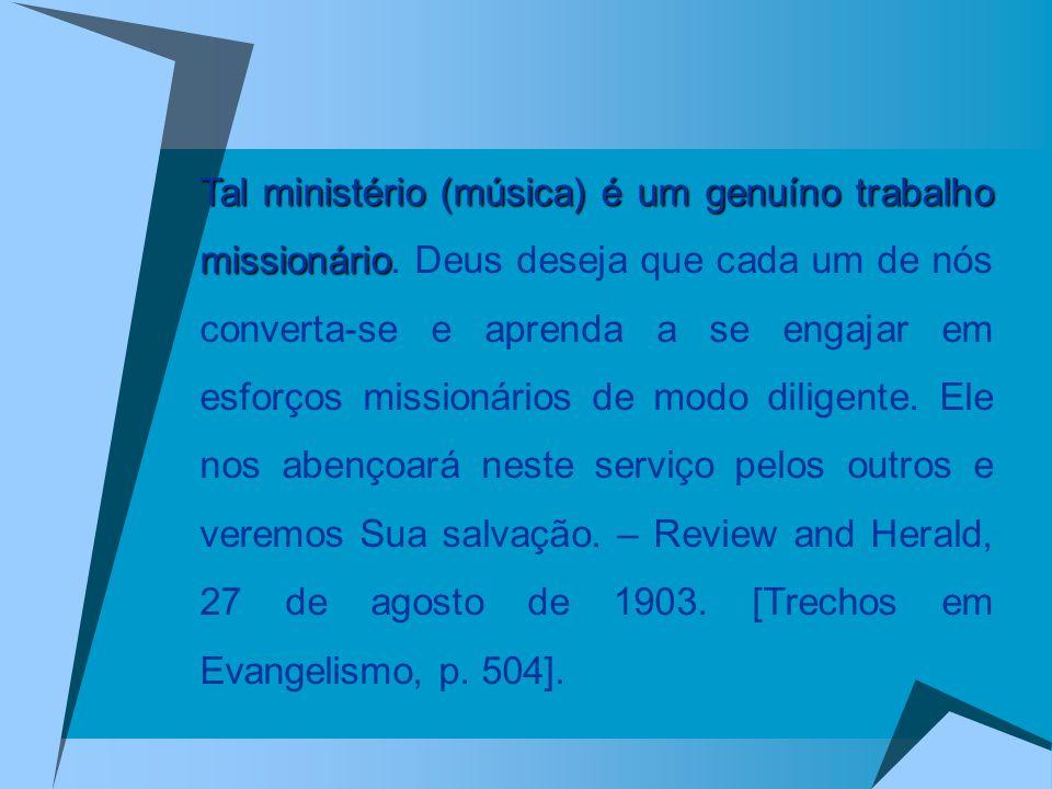 Tal ministério (música) é um genuíno trabalho missionário Tal ministério (música) é um genuíno trabalho missionário. Deus deseja que cada um de nós co