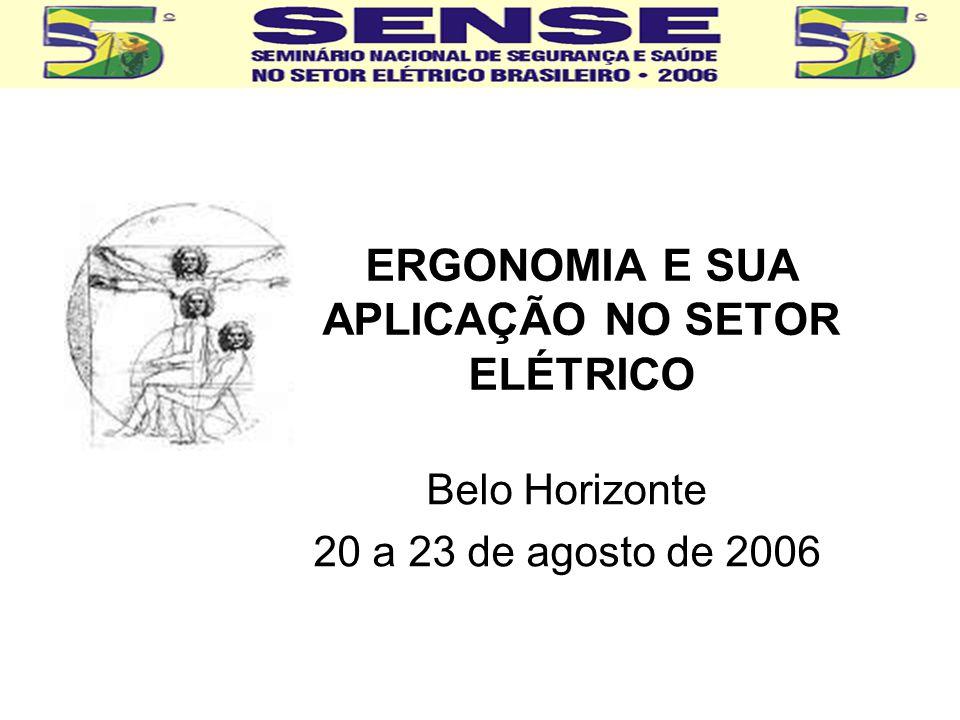 ERGONOMIA E SUA APLICAÇÃO NO SETOR ELÉTRICO Belo Horizonte 20 a 23 de agosto de 2006