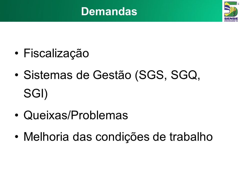 Demandas Fiscalização Sistemas de Gestão (SGS, SGQ, SGI) Queixas/Problemas Melhoria das condições de trabalho