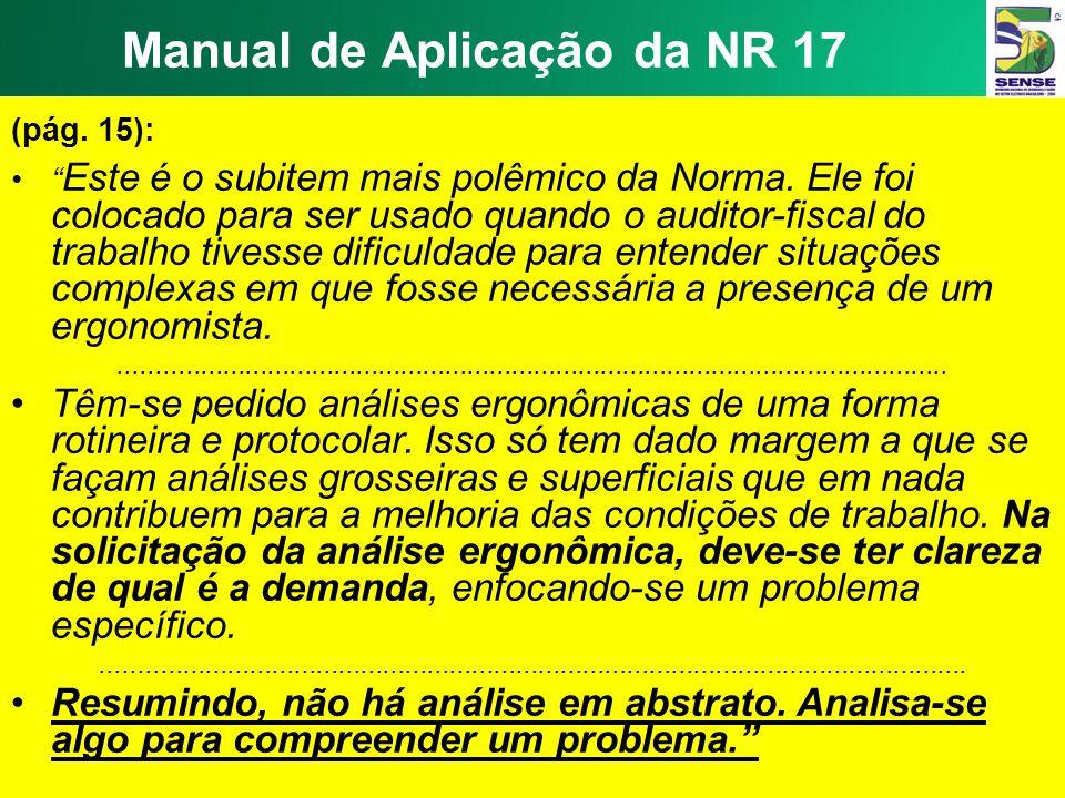 Manual de Aplicação da NR 17 A NR 17 – ERGONOMIA estabelece no seu item 17.1.2: 17.1.2.