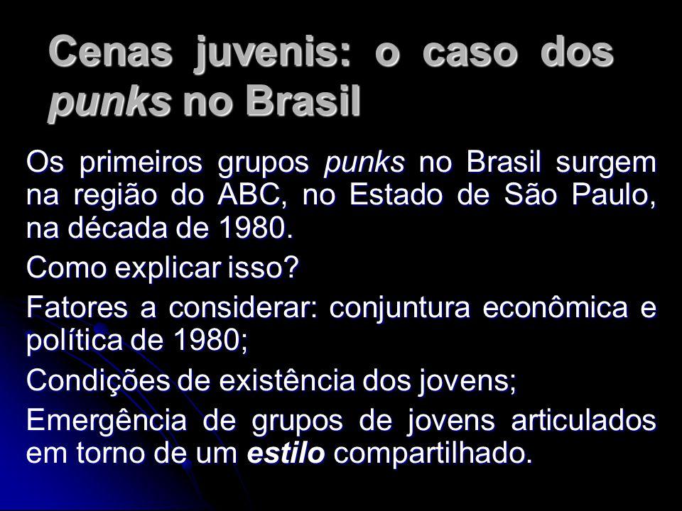 Cenas juvenis: o caso dos punks no Brasil Os primeiros grupos punks no Brasil surgem na região do ABC, no Estado de São Paulo, na década de 1980.
