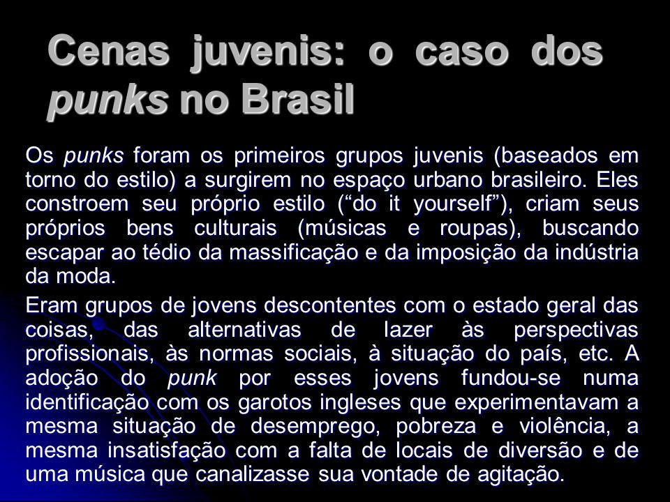 Cenas juvenis: o caso dos punks no Brasil Os punks foram os primeiros grupos juvenis (baseados em torno do estilo) a surgirem no espaço urbano brasileiro.