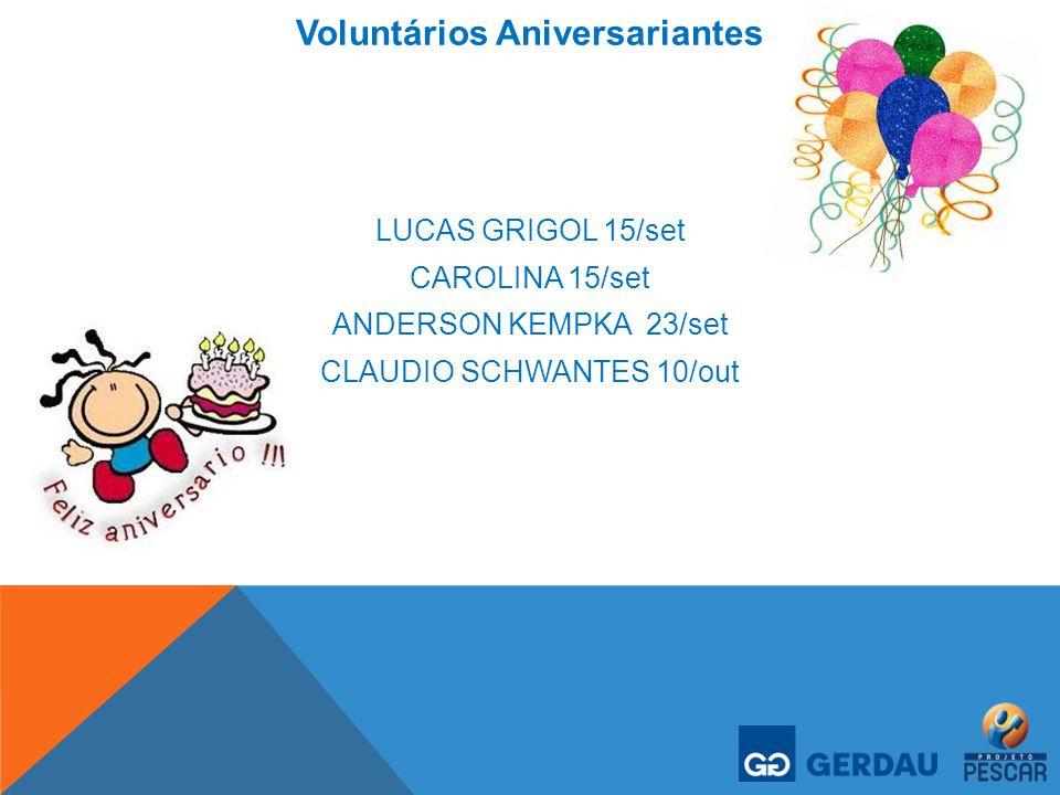 Voluntários Aniversariantes LUCAS GRIGOL 15/set CAROLINA 15/set ANDERSON KEMPKA 23/set CLAUDIO SCHWANTES 10/out