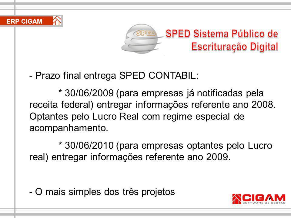 ERP CIGAM - Prazo final entrega SPED CONTABIL: * 30/06/2009 (para empresas já notificadas pela receita federal) entregar informações referente ano 2008.