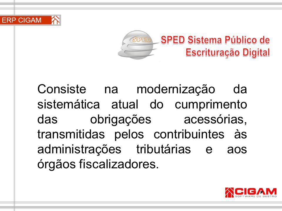 ERP CIGAM Dividido em três grandes subprojetos: - Nota fiscal Eletrônica (apenas o primeiro passo) - Sped Fiscal - Sped Contábil