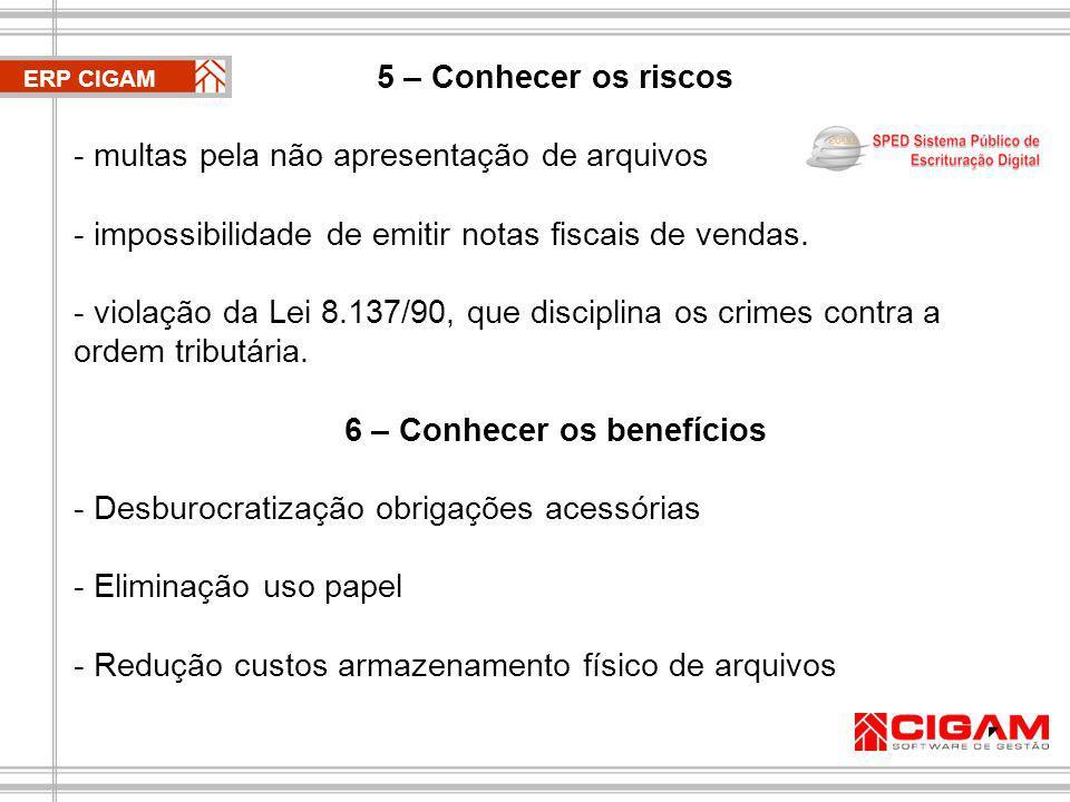 ERP CIGAM 5 – Conhecer os riscos - multas pela não apresentação de arquivos - impossibilidade de emitir notas fiscais de vendas.
