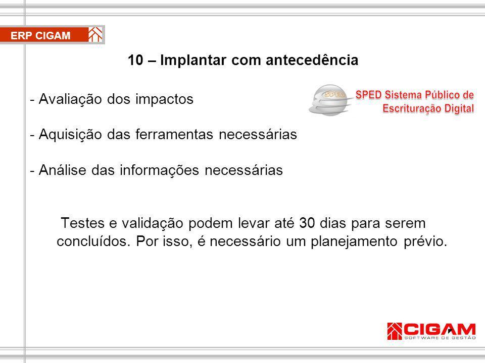 10 – Implantar com antecedência - Avaliação dos impactos - Aquisição das ferramentas necessárias - Análise das informações necessárias Testes e validação podem levar até 30 dias para serem concluídos.