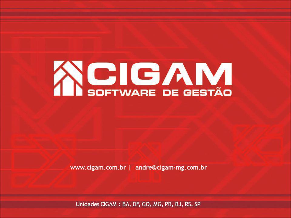 www.cigam.com.br   andre@cigam-mg.com.br Unidades CIGAM : BA, DF, GO, MG, PR, RJ, RS, SP