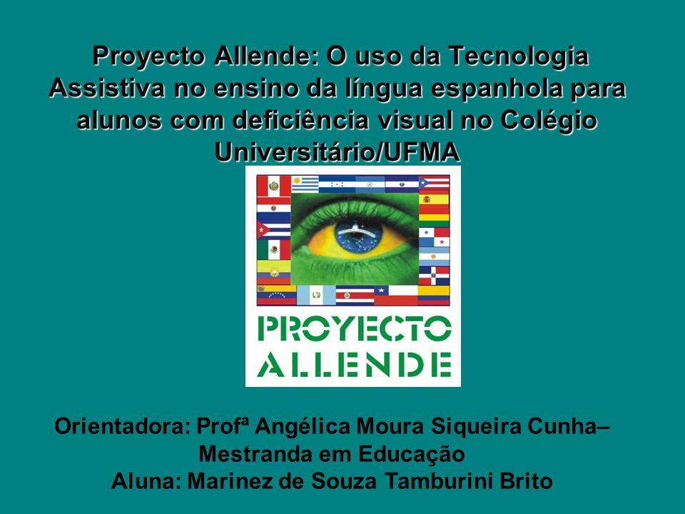 Proyecto Allende: O uso da Tecnologia Assistiva no ensino da língua espanhola para alunos com deficiência visual no Colégio Universitário/UFMA Proyect
