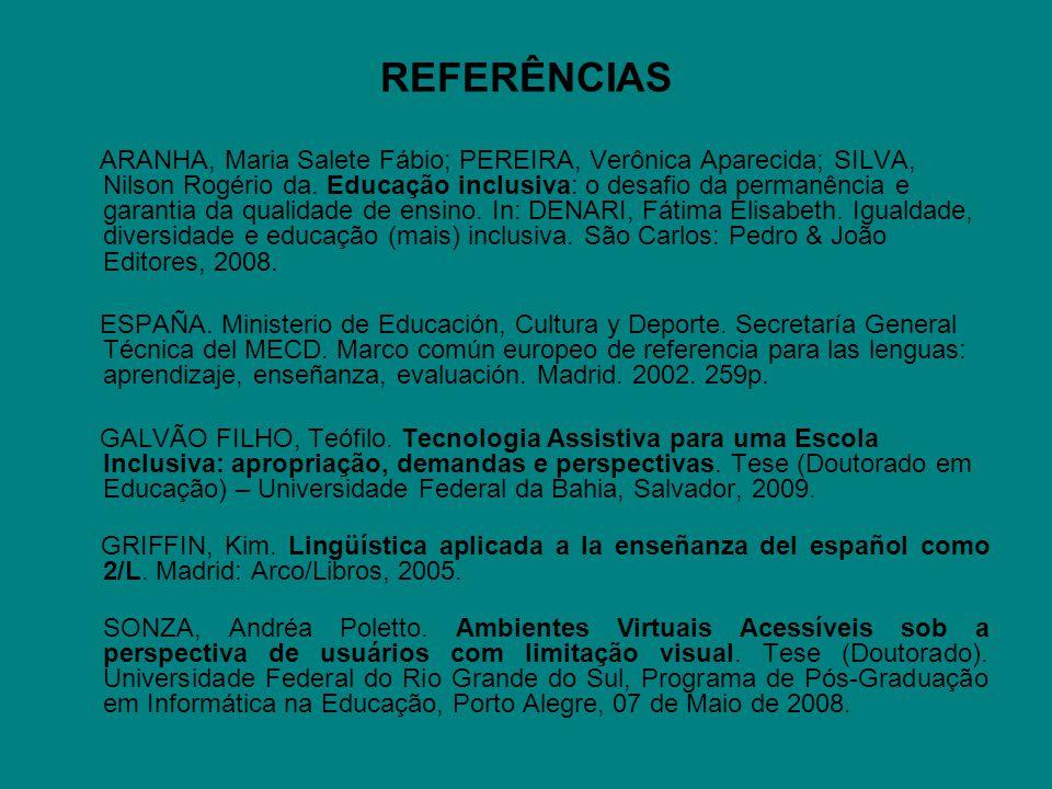 REFERÊNCIAS ARANHA, Maria Salete Fábio; PEREIRA, Verônica Aparecida; SILVA, Nilson Rogério da. Educação inclusiva: o desafio da permanência e garantia