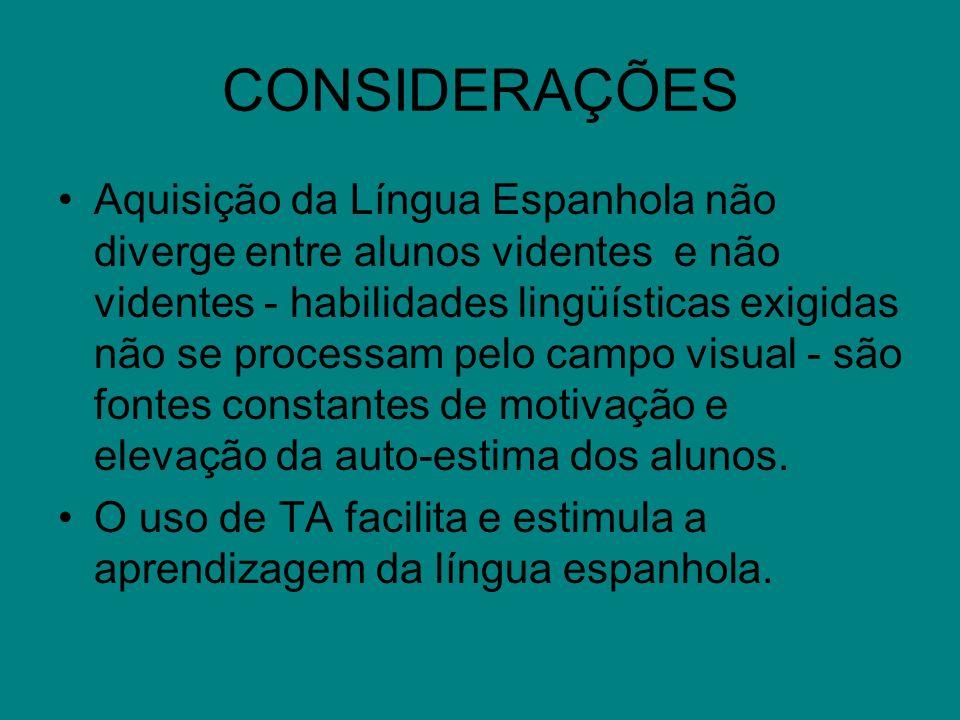 CONSIDERAÇÕES Aquisição da Língua Espanhola não diverge entre alunos videntes e não videntes - habilidades lingüísticas exigidas não se processam pelo
