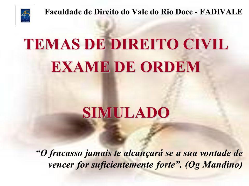 Faculdade de Direito do Vale do Rio Doce - FADIVALE TEMAS DE DIREITO CIVIL EXAME DE ORDEM SIMULADO O fracasso jamais te alcançará se a sua vontade de