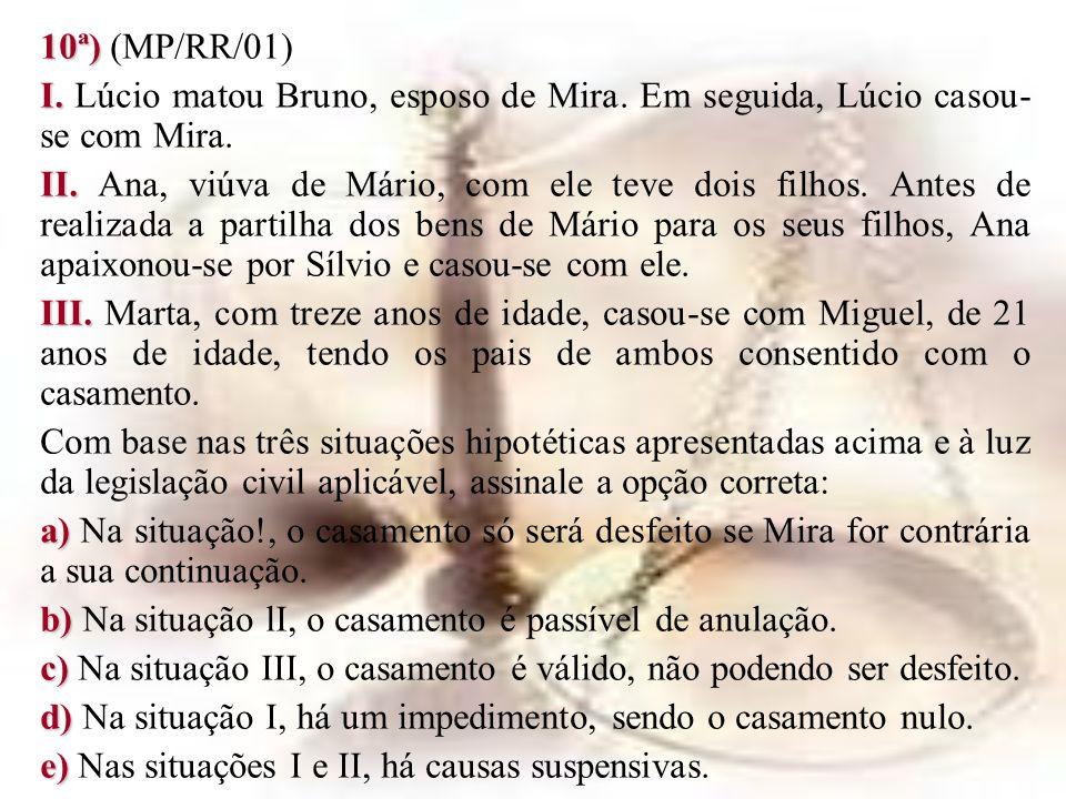 10ª) 10ª) (MP/RR/01) I. I. Lúcio matou Bruno, esposo de Mira. Em seguida, Lúcio casou- se com Mira. II. II. Ana, viúva de Mário, com ele teve dois fil
