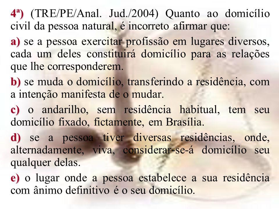 4ª) 4ª) (TRE/PE/Anal. Jud./2004) Quanto ao domicílio civil da pessoa natural, é incorreto afirmar que: a) a) se a pessoa exercitar profissão em lugare