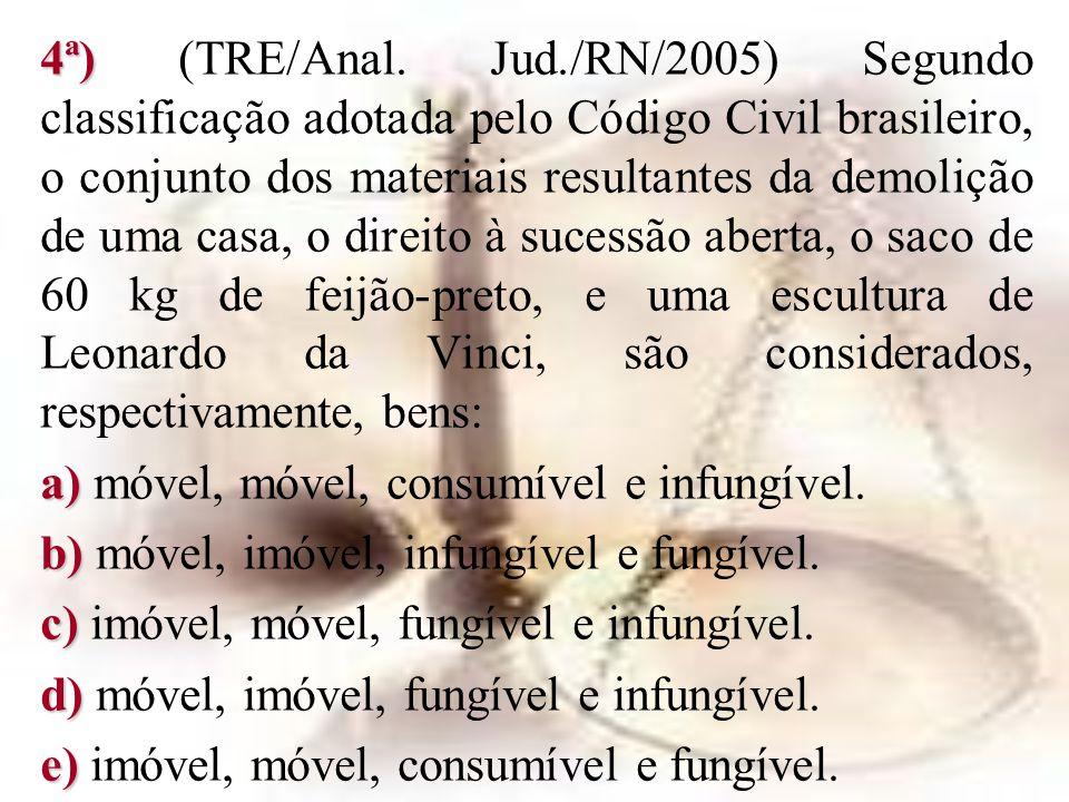 4ª) 4ª) (TRE/Anal. Jud./RN/2005) Segundo classificação adotada pelo Código Civil brasileiro, o conjunto dos materiais resultantes da demolição de uma