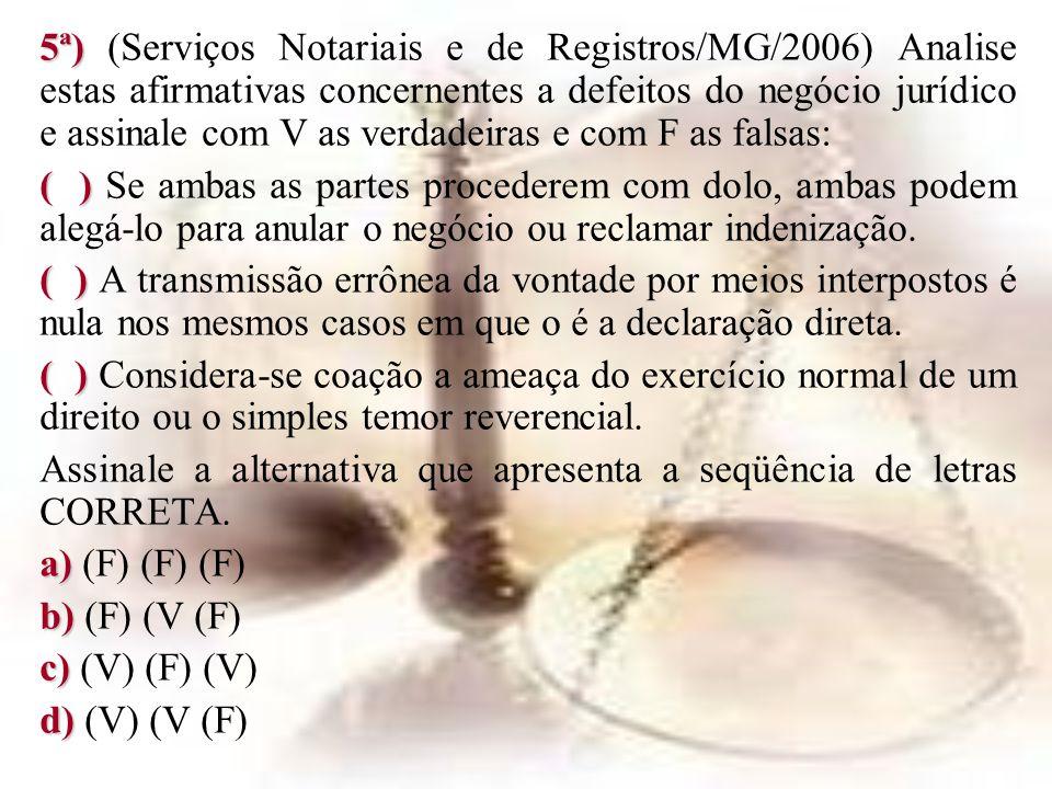 5ª) 5ª) (Serviços Notariais e de Registros/MG/2006) Analise estas afirmativas concernentes a defeitos do negócio jurídico e assinale com V as verdadei