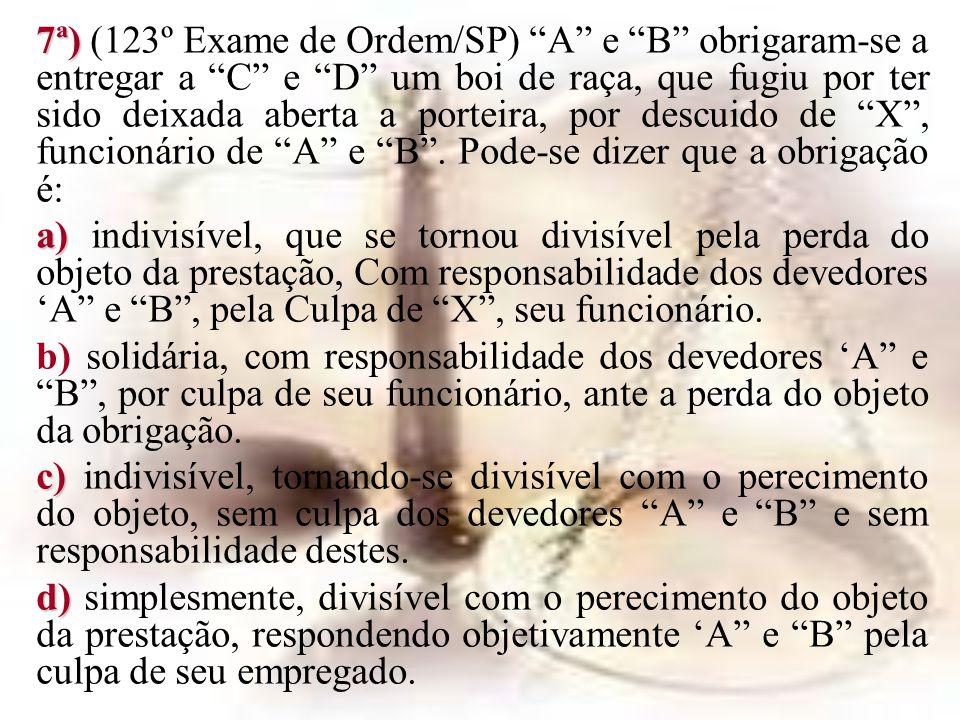 7ª) 7ª) (123º Exame de Ordem/SP) A e B obrigaram-se a entregar a C e D um boi de raça, que fugiu por ter sido deixada aberta a porteira, por descuido