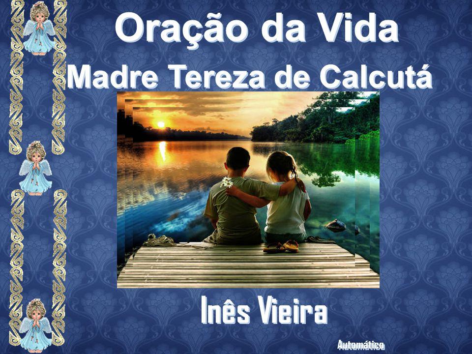 Madre Tereza de Calcutá Oração da Vida Inês Vieira Automático Inês Vieira Automático