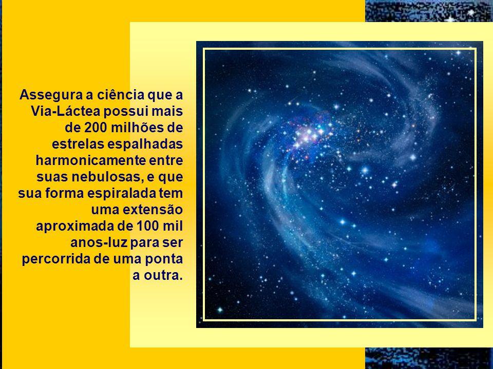 Assegura a ciência que a Via-Láctea possui mais de 200 milhões de estrelas espalhadas harmonicamente entre suas nebulosas, e que sua forma espiralada tem uma extensão aproximada de 100 mil anos-luz para ser percorrida de uma ponta a outra.