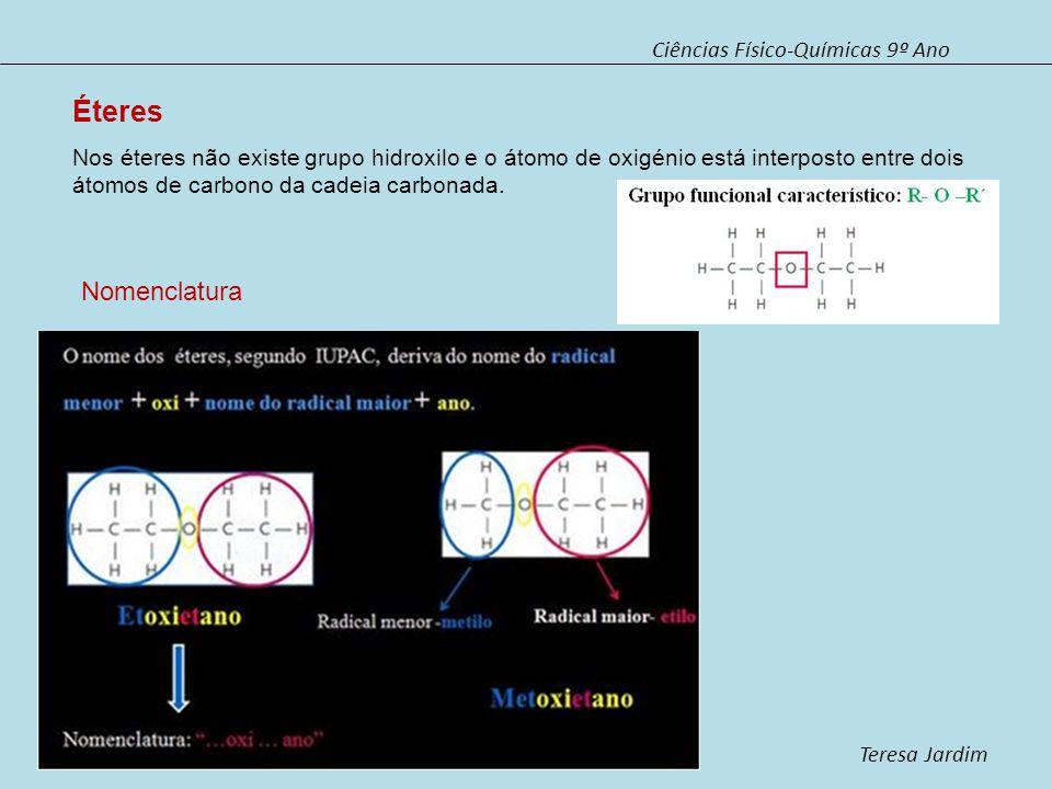Ciências Físico-Químicas 9º Ano Teresa Jardim Nos éteres não existe grupo hidroxilo e o átomo de oxigénio está interposto entre dois átomos de carbono