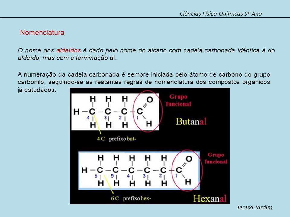 Ciências Físico-Químicas 9º Ano Teresa Jardim Nomenclatura O nome das cetonas é dado pelo nome do alcano com cadeia carbonada idêntica à da cetona, mas com a terminação ona.