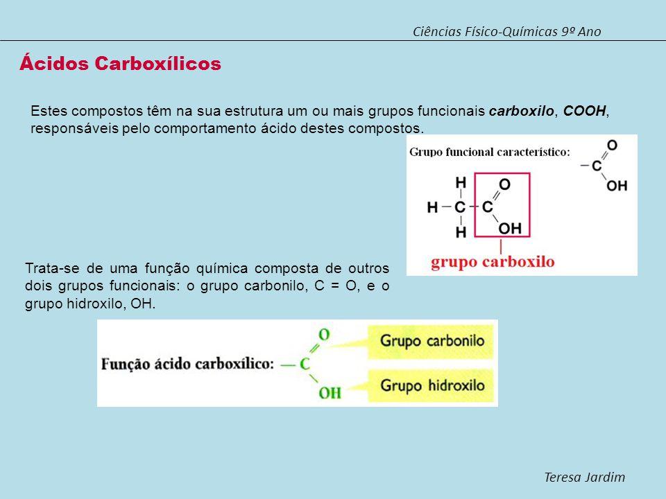 Ciências Físico-Químicas 9º Ano Teresa Jardim Ácidos Carboxílicos Estes compostos têm na sua estrutura um ou mais grupos funcionais carboxilo, COOH, r