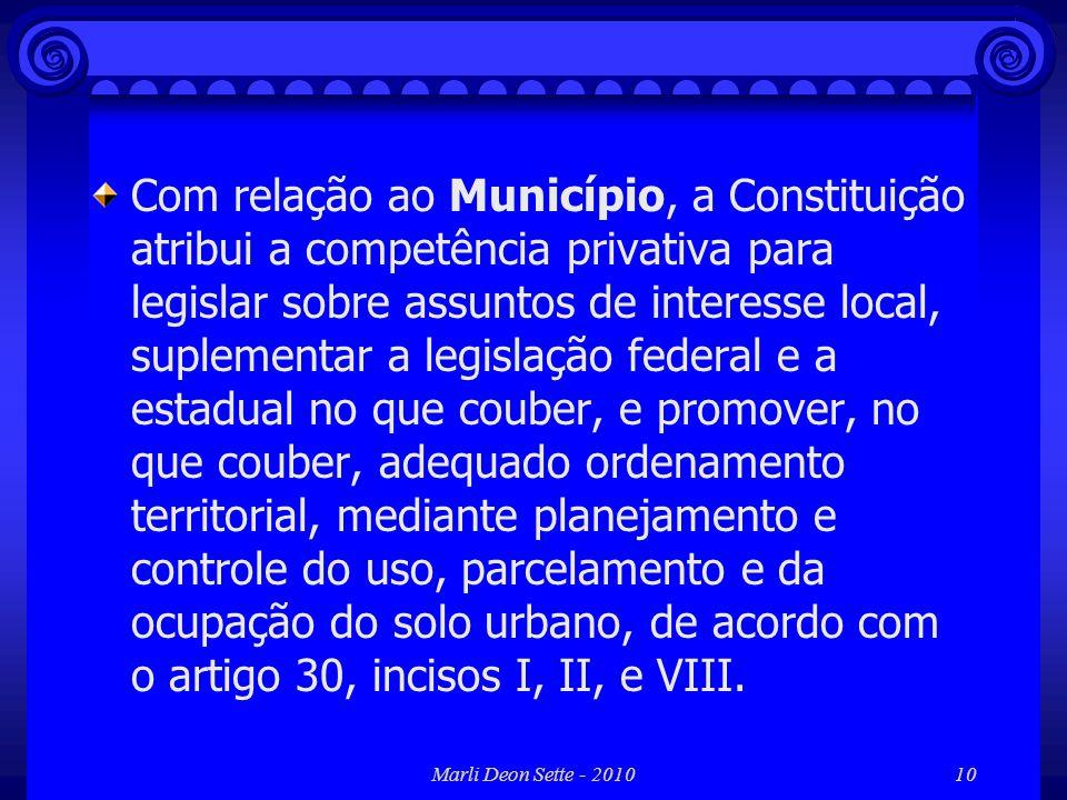 Marli Deon Sette - 201010 Com relação ao Município, a Constituição atribui a competência privativa para legislar sobre assuntos de interesse local, su
