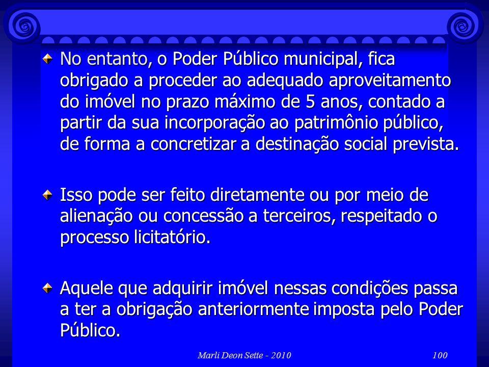 Marli Deon Sette - 2010100 No entanto, o Poder Público municipal, fica obrigado a proceder ao adequado aproveitamento do imóvel no prazo máximo de 5 a