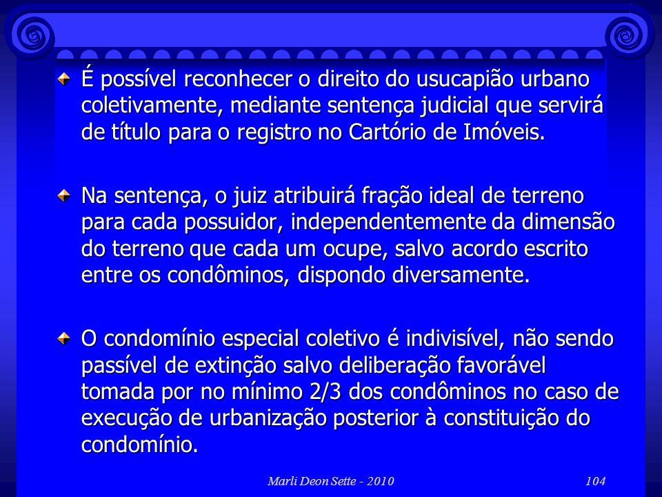 Marli Deon Sette - 2010104 É possível reconhecer o direito do usucapião urbano coletivamente, mediante sentença judicial que servirá de título para o